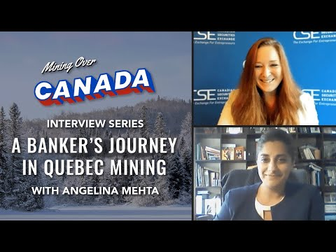 Angelina Mehta On A Banker's Journey In Quebec Mining | Mining Over Canada