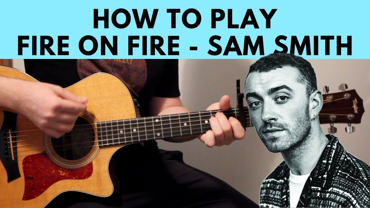 How To Play Fire On Fire Sam Smith Guitar Tutorial W Chords