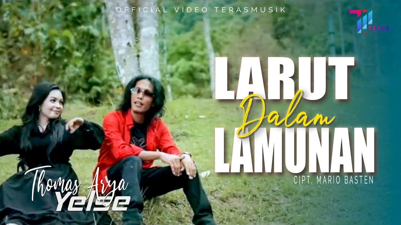 Thomas Arya ft Yelse - Larut Dalam Lamunan (Official Video)