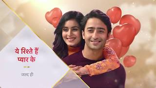 Yeh Rishtey Hain Pyaar Ke | New Episodes, Coming Soon