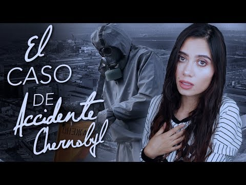 TODO sobre el CASO del ACCIDENTE DE CHERNOBYL -  Paulettee