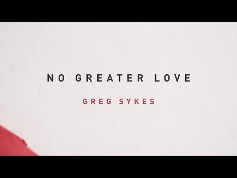 Greg Sykes - No Greater Love (Official Lyric Video)