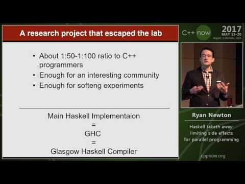 """C++Now 2017: Ryan Newton """"Haskell taketh away: limiting side effects for parallel programming"""""""