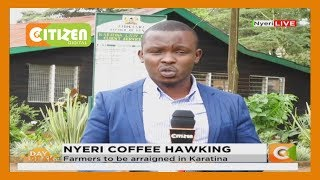 Several coffee farmers are expected in Karatina court of allegations of hawking the produce