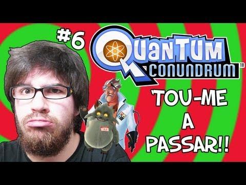 'TOU-ME A PASSAR! - Quantum Conundrum #6