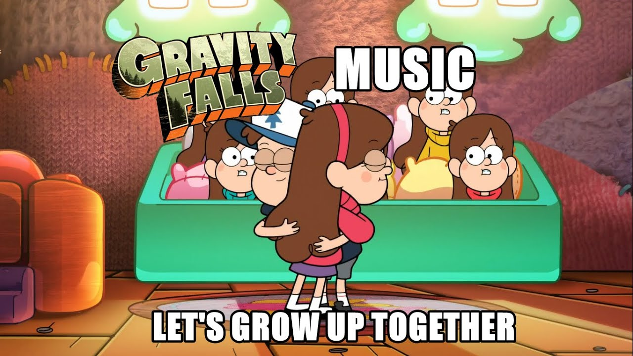 Gravity Falls Music - Let's Grow Up Together