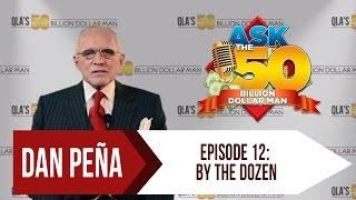 Ask The 50 Billion Dollar Man - Dan Peña - Ep 12: By The Dozen