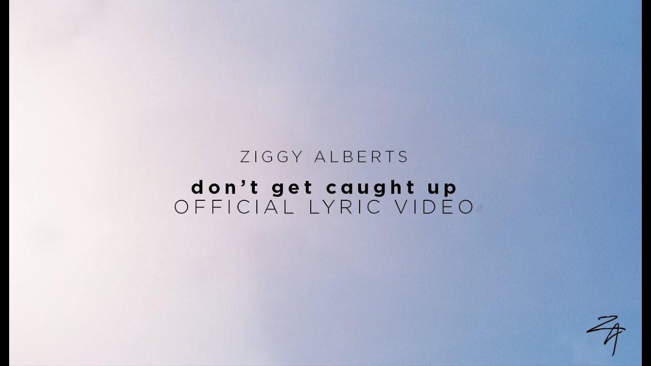 Ziggy Alberts - don't get caught up Official Lyric Video