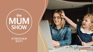 The Mum Show, Episode 11 - Stressed Out!