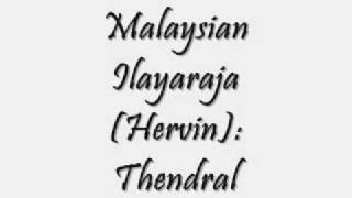 Malaysian Ilayaraja (Hervin) : Thendral