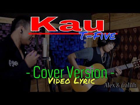 Kau - T Five (cover video lyrik ) - Alex & Galuh