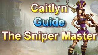 Caitlyn Guide - The Sniper Master - League of Legends