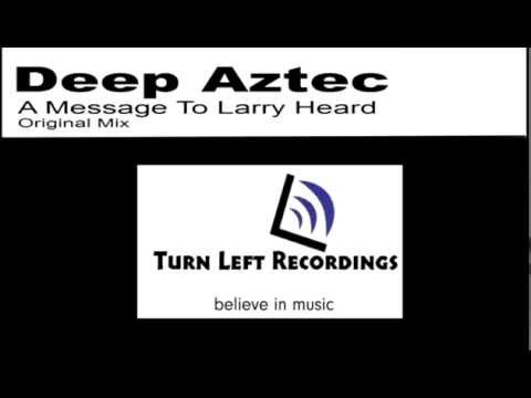 Deep Aztec - A Message To Larry Heard (Released 5/1/15 on beatport)