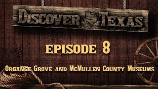 Discover Texas Episode 08 Museums Orange Grove & McMullen County