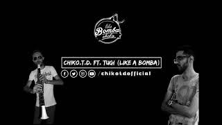 Chiko.T.D. ft Tugi - Like A Bomba (Official Audio Song) 2019