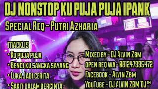 Download Lagu REMIX KU PUJA PUJA IPANK VS BENCI KU SANGKA SAYANG 2019 MELINTIR LAGI BOSSQU - DJ ALVIN ZBM mp3