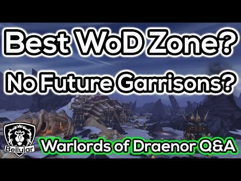 """""""Best WoD Zone?"""" """"No Garrisons In The Next Expansion A Waste?"""" - WoW Q&A"""
