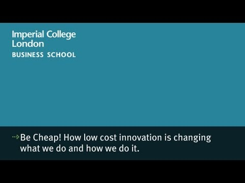 Be cheap! How low cost innovation is changing what we do and how we do it