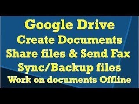 Google Drive Create Documents, Send Fax, share files, Backup, work offline