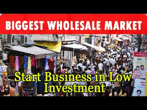 Asia Largest Wholesale Market -  Start Your Business in Low Investment