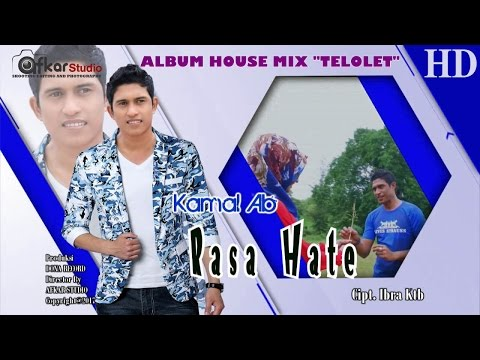 KAMAL AB - RASA HATE ( Album House Mix Telolet ) HD Video Quality 2017