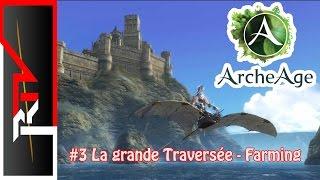 Archeage #3 - La grande Traversée / Grande ferme et WB - Redif 17/09