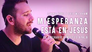 MI ESPERANZA ESTÁ EN JESÚS (LIVING HOPE - Phil Wickham Cover)    El Calvario - Moisés Ayala