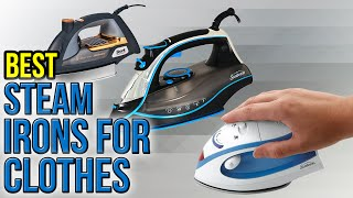 10 Best Steam Irons For Clothes 2017
