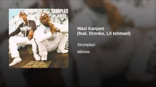 Wazi Kanjani (feat. Drenko, Lil Ishmael)