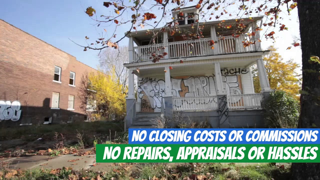 We Buy Houses in any condition, No Fees, No Repairs, No Hassles. Cash Offers & Close Fast.