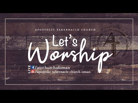 Apostolic Tabernacle Church  – Friday Worship 01/11/2019