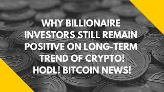 WHY BILLIONAIRE INVESTORS STILL REMAIN POSITIVE ON LONG-TERM TREND OF CRYPTO! HODL! BITCOIN NEWS!