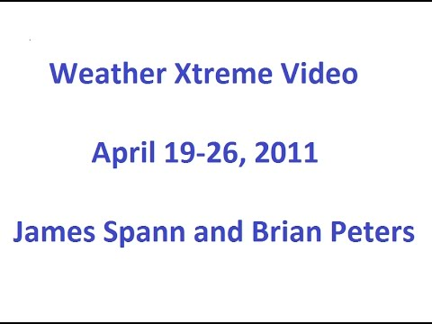 April 19-26, 2011 Weather Xtreme Video by James Spann and Brian Peters  Compilation