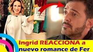 Ingrid Coronado REACCIONA a la NUEVA RELACIÓN de Fernando del Solar