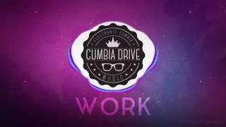 Work - Cumbia Drive...