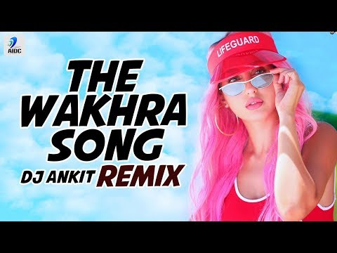 The Wakhra Song (Remix) | DJ Ankit | Tanishk Bagchi | Navv Inder | Lisa Mishra | Raja Kumari