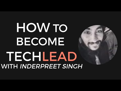 How to become a TechLead with Inderpreet Singh