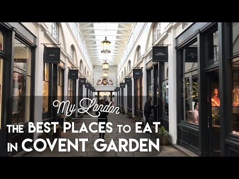 My London | The Best Places To Eat In Covent Garden