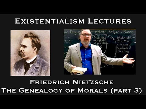 Friedrich Nietzsche, Genealogy of Morals (part 3) - Existentialism