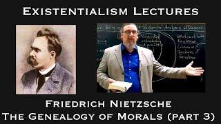 Existentialism: Friedrich Nietzsche, Genealogy of Morals (part 3)