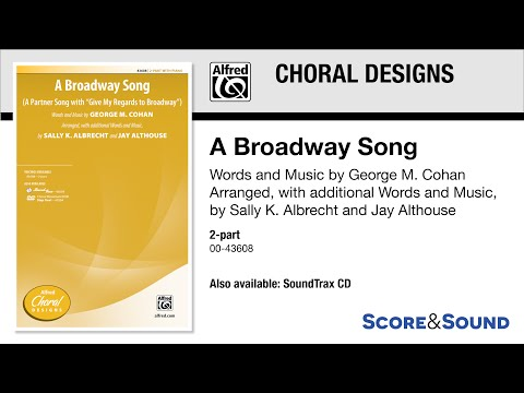 A Broadway Song, arr. Sally K. Albrecht and Jay Althouse – Score & Sound