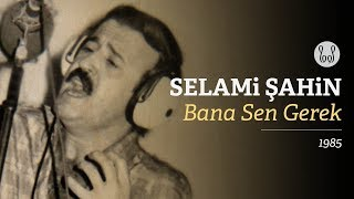 Selami Şahin Bana Sen Gerek Official Audio