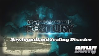 Newfoundland Sealing Disaster - Disasters of the Century