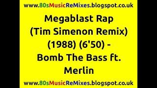 Megablast Rap (Tim Simenon Remix) - Bomb The Bass ft. Merlin
