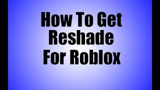 How to get Reshade for Roblox
