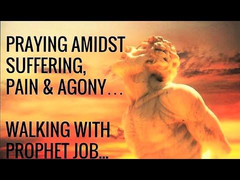 Prayer in Suffering, Pain, Ailments, Setbacks & Failures   Reflecting on  Prophet Job