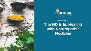 The ND Is In: Healing with Naturopathic Medicine