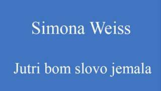 Simona Weiss   Jutri bom slovo jemala