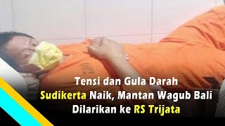 Download Video Tensi dan Gula Darah Sudikerta Naik, Mantan Wagub Bali Dilarikan ke RS Trijata MP3 3GP MP4