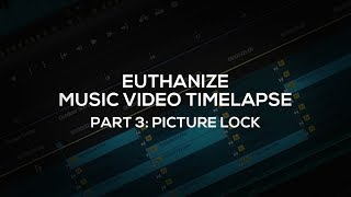Euthanize Music Video Timelapse: Part 3 - Picture Lock